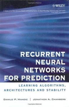 Recurrent Neural Networks for Prediction: Learning Algorithms, Architectures and Stability by Danilo Mandic. $210.00. Publisher: Wiley; 1 edition (August 7, 2001). Edition: 1. Publication Date: August 7, 2001. 304 pages