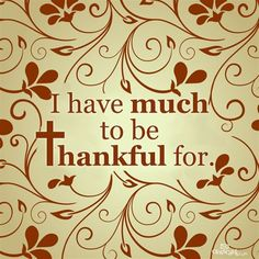 I Have Much to Be Thankful For #inspirations #Thanksgiving
