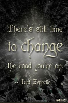 There's still time to change the road you're on - Led Zep ️LO