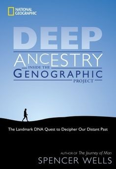 Deep Ancestry Inside the Genographic Project: The Landmark DNA Quest to Decipher Our Distant Past