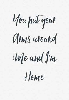 You are my home.