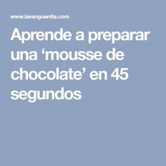 Aprende a preparar una 'mousse de chocolate' en 45 segundos