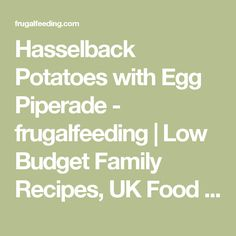 Hasselback Potatoes with Egg Piperade - frugalfeeding | Low Budget Family Recipes, UK Food Blog
