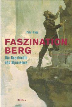 Faszination Berg: Die Geschichte des Alpinismus (Peter Grupp) Movie Posters, Movies, Outdoor, Mountaineering, Authors, Alps, Literature, Hiking, History