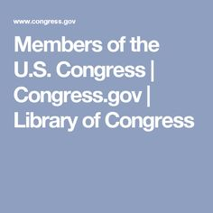Members of the U.S. Congress | Congress.gov | Library of Congress