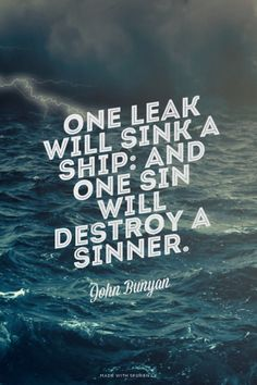 One leak will sink a ship: and one sin will destroy a sinner. - John Bunyan | Krista made this with Spoken.ly