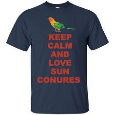 Sun Conure - Keep Calm And Love Sun Conures
