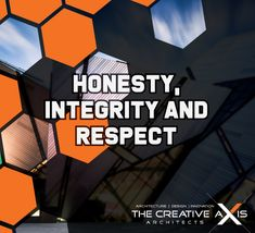 Honesty, Integrity and Respect are some of The Creative Axis Architects' core values.  These are the principles that guide us in our interactions with clients, and each other!