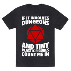 If It Involves Dungeons And Tiny Plastic Figures, Count Me In - Oh my, yes. If it involves tiny plastic figurines, dungeon maps with grids, and dice with more sides on them than what's initially recommended, count me the heck in. I won't let any dragons stand in the way of my nerdy pride. If you're a big gaming fan and want to show it off, you can't go wrong with this sweet nerdy shirt. Grab one today-- and roll for initiative.