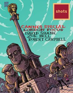 Issue 164 (July Cannes special featuring Outsider's Robert Campbell, Saatchi & Saatchi's Zoe Bell and director David Shane in an illustration by Robert Campbell Advertising Industry, Creative Advertising, Shots Magazine, Magazine Covers, Zoe Bell, Robert Campbell, Saatchi & Saatchi, Cannes, The Outsiders