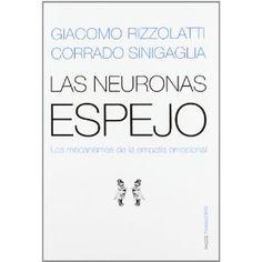 Las neuronas espejo : los mecanismos de la empatía emocional /   Giacomo Rizzolatti, Corrado Sinigaglia. -- Barcelona : Paidós, D.L.   2008  http://recorta.com/406508