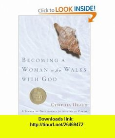 Becoming a Woman Who Walks with God A Month of Devotionals for Abiding in Christ (9781576837337) Cynthia Heald , ISBN-10: 1576837335  , ISBN-13: 978-1576837337 ,  , tutorials , pdf , ebook , torrent , downloads , rapidshare , filesonic , hotfile , megaupload , fileserve