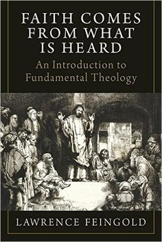 Faith Comes from What Is Heard: An Introduction to Fundamental Theology Hardcover – July 8, 2016 by Lawrence Feingold (Author)