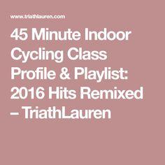 45 Minute Indoor Cycling Class Profile & Playlist: 2016 Hits Remixed – TriathLauren