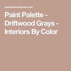 Paint Palette - Driftwood Grays - Interiors By Color