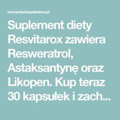 Suplement diety Resvitarox zawiera Resweratrol, Astaksantynę oraz Likopen. Kup teraz 30 kapsułek i zachowaj młodość na dłużej