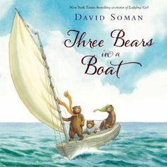 THREE BEARS IN A BOAT Written and Illustrated by David Soman 2014. 3 cubs on an adventure. Beautiful watercolor illustrations