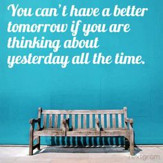 Forget yesterday..! Live in Today