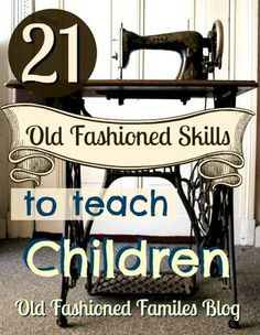 21 Old Fashioned Skills to Teach Children | Old Fashioned Families