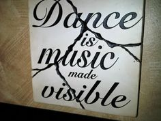| Dance is music made visible.