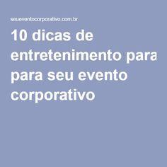 10 dicas de entretenimento para seu evento corporativo