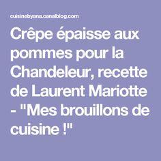 """Crêpe épaisse aux pommes pour la Chandeleur, recette de Laurent Mariotte - """"Mes brouillons de cuisine !"""""""