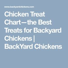 Chicken Treat Chart—the Best Treats for Backyard Chickens   BackYard Chickens