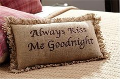 'Always Kiss Me Goodnight' Embroidered Burlap Pillow | eBay