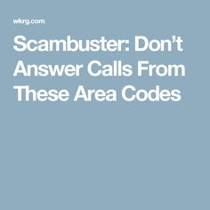 Scambuster: Don't Answer Calls From These Area Codes