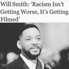 Will Smith; racism isn't getting worse, it's getting filmed. We Are The World, In This World, Great Quotes, Inspirational Quotes, Motivational Quotes, Afro, By Any Means Necessary, Black History Facts, Black Pride