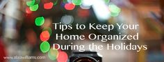 Tips to Keep Your Home Organized During the Holidays
