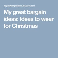 My great bargain ideas: Ideas to wear for Christmas