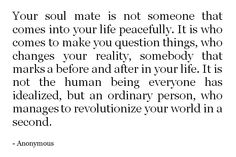 I need to think on this one. My soulmate challenges me and also brings me great peace. xx