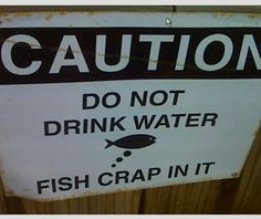 Caution: fish poo in the water. What a surprise!   #funny #signs