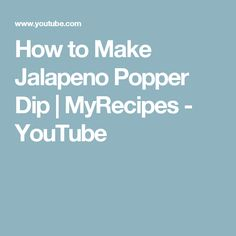 How to Make Jalapeno Popper Dip | MyRecipes - YouTube