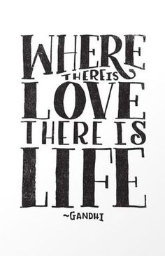 WHERE THERE IS LOVE THERE IS LIFE by Matthew Taylor Wilson inspirational quote word art print motivational poster black white motivationmonday minimalist shabby chic fashion inspo typographic wall decor Words Quotes, Me Quotes, Motivational Quotes, Inspirational Quotes, Sayings, Gandhi Quotes, Yoga Quotes, Wisest Quotes, Qoutes