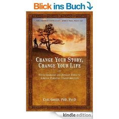 Change Your Story, Change Your Life: Using Shamanic and Jungian Tools to Achieve Personal Transformation (English Edition) eBook: Carl Greer, Alberto Villoldo: Amazon.de: Kindle-Shop