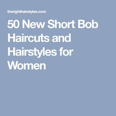 50 New Short Bob Haircuts and Hairstyles for Women