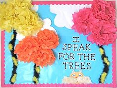 "I love this colorful bulletin board display based on the famous line from ""The Lorax"" by Dr. Seuss:  ""I am the Lorax. I speak for the trees. I speak for the trees for the trees have no tongues."""
