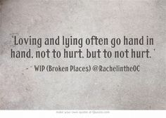 'Loving and lying often go hand in hand, not to hurt, but to not hurt. ' ~ Broken Places #romance #love #loss http://RachelintheOC.com