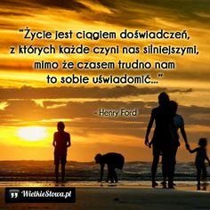 Życie jest ciągiem doświadczeń... #Ford-Henry,  #Doświadczenie, #Życie