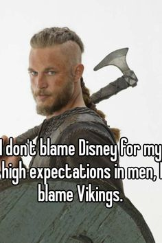 """Someone from Fairborn posted a whisper, which reads """"I don't blame Disney for my high expectations in men, I blame Vikings. Wicca, Pagan, Viking Facts, Ragnar Lothbrok Vikings, Viking Quotes, Vikings Season, High Expectations, Travis Fimmel, Hurt Quotes"""
