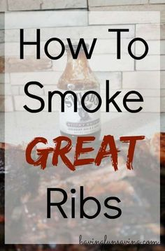How To Smoke Great Ribs from Having Fun Saving.    Smoking ribs is an art form! How To Smoke Great Ribs takes 3 easy steps and some time. The result is great tasting ribs!