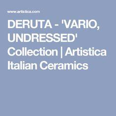 DERUTA - 'VARIO, UNDRESSED' Collection | Artistica Italian Ceramics