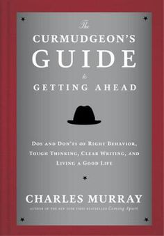 The Curmudgeon's Guide to Getting Ahead by Charles Murray, Click to Start Reading eBook, For those starting out in their careers—and those who wish to advance more quickly—this is a delightf