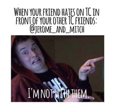Me and my best friend do dis to all our friends who don't like the same youtubers ad us... Especially when it comes to tc