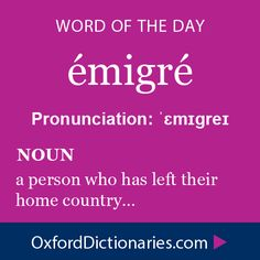 émigré (noun): a person who has left their home country. Word of the Day for 3 December 2014 #WOTD #WordoftheDay #emigre
