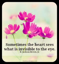 Sometimes the heart sees what is invisible to the eye. ~ H. Jackson Brown, Jr.  - #Love Quote #Saying
