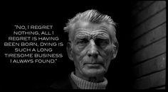 """""""No, I regret nothing…."""" Samuel Beckett - More at: http://quotespictures.net/22790/no-i-regret-nothing-samuel-beckett"""