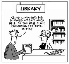 """""""Cloud Computing For Dummies wasn't much help. Do you have Cloud Computing For Total Idiots? Computer Humor, Reading Library, Library Books, Library Lessons, Presentation Pictures, Hump Day Humor, Funky Quotes, A Writer's Life, Clouds"""